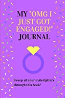 "MY ""OMG I JUST GOT ENGAGED!"" JOURNAL: Sweep all your exited jitters through this book!"