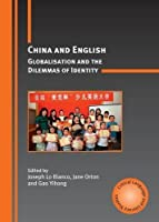 China and English: Globalisation and the Dilemmas of Identity (Critical Language and Literacy Studies) by Unknown(2009-11-26)