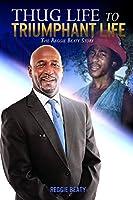 Thug Life to Triumphant Life: The Reggie Beaty Story