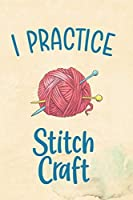 I Practice Stitch Craft: Blank Lined Notebook ( Crochet ) 2