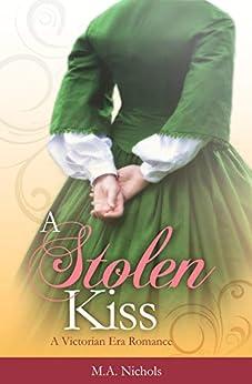 A Stolen Kiss (Victorian Love Book 1) by [Nichols, M.A.]