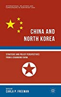 China and North Korea: Strategic and Policy Perspectives from a Changing China (International Relations and Comparisons in Northeast Asia)