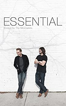 Essential: Essays by The Minimalists by [Millburn, Joshua Fields, Nicodemus, Ryan]
