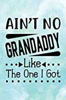 Ain't No Grandaddy Like The One I Got: Winter Background 5 | Dad Appreciation Journal & Notebook | Love Dad | Father's Day Card Gift Alternative | Memories and Keepsake (Best Papa)