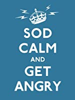 Sod Calm and Get Angry: resigned advice for hard times (Gift Book)