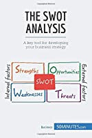 The SWOT Analysis: A key tool for developing your business strategy