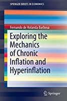 Exploring the Mechanics of Chronic Inflation and Hyperinflation (SpringerBriefs in Economics)