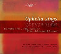 Rihm/Schumann/Strauss: Ophelia