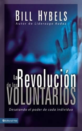 Download La Revolucion De Los Voluntarios/ Volunteer Revolution: Desatando El Poder De Cada Individuo/ Unleashing the Power of Everybody 0829744460