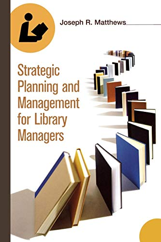 Download Strategic Planning and Management for Library Managers 1591582318
