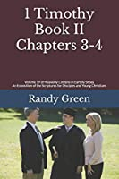 1 Timothy Book II: Chapters 3-4: Volume 19 of Heavenly Citizens in Earthly Shoes, An Exposition of the Scriptures for Disciples and Young Christians