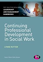 Continuing Professional Development in Social Work (Post-Qualifying Social Work Leadership and Management Handbooks)