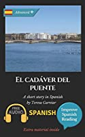 El cadáver del puente: Learn Spanish with Improve Spanish Reading.