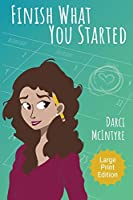 Finish What You Started: Large Print Edition