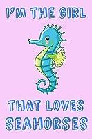 I'm The Girl That Loves Seahorses: Seahorse Loving Girl Cute Kawaii Gift Notebook: Medium Spacing Between Lines, 6 x 9 in (15.2 x 22.9 cm)