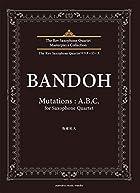 The Rev Saxophone Quartetマスターピース 坂東祐大 Mutations:A.B.C.