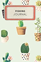 Fishing Journal: Cute Cactus Succulents Dotted Grid Bullet Journal Notebook - 100 pages 6 x 9 inches Log Book (My Passion Hobbies Series Volume 33)