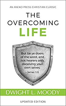 The Overcoming Life (Updated and Annotated): But be ye doers of the word, and not hearers only, deceiving your own selves – James 1:22 by [Moody, Dwight Lyman ]