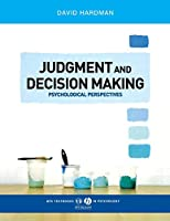 Judgment and Decision Making: Psychological Perspectives (BPS Textbooks in Psychology)