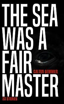 [Demmer, Calvin]のThe Sea Was a Fair Master (English Edition)