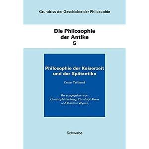 Grundriss Der Geschichte Der Philosophie / Die Philosophie Der Antike: Die Philosophie Der Kaiserzeit Und Der Spatantike