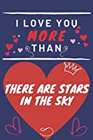 I Love You More Than There Are Stars In The Sky: Perfect Valentines Day Gift | Blank Lined Notebook Journal | 120 Pages 6 x 9 Format | Funny and Cheeky