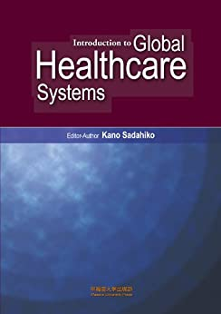 Introduction to Global Healthcare Systems by [Kano, Sadahiko, Kikuchi, Yasushi, Zurcher, Stephen A., Nishihara, Eitaro, Bolt, Timothy, Tsuchida, Marisa]