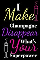 I make disappear champagne what's your superpower: gifts for girls woman men and boys small lined paperbook notebook or journal