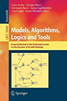 Models, Algorithms, Logics and Tools: Essays Dedicated to Kim Guldstrand Larsen on the Occasion of His 60th Birthday (Lecture Notes in Computer Science)