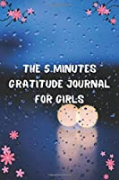THE 5 MINUTES GRATITUDE JOURNAL FOR GIRLS: Daily Gratitude Journal   Positivity Diary for a Happier You in Just 5 Minutes a Day   Awesome gifts for girls