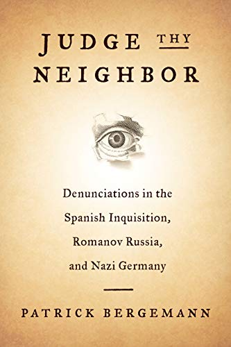 Judge Thy Neighbor: Denunciations in the Spanish Inquisition, Romanov Russia, and Nazi Germany (The Middle Range Series) (English Edition)