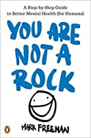 You Are Not a Rock: A Step-by-Step Guide to Better Mental Health (for Humans)【洋書】 [並行輸入品]