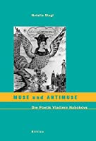 Muse Und Antimuse: Die Poetik Vladimir Nabokovs. Zugl. Diss.