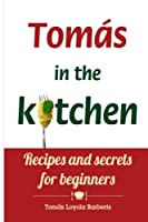 Tomas in the Kitchen: Recipes and Secrets for Beginners