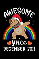 Awesome Since December 2011: A Happy Birthday 8 Years Old Dog Journal Notebook for Kids, Birthday Rainbow Pug Dog Journal for Girls - December 8 Year Old Birthday Gift for Girls - Special Bday & Christmas Gift!