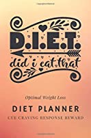"""D.I.E.T Did I Eat That: 3 Months Optimal Weight Loss Diet Planner, Meal And Activity Goals Habit Tracker, Daily Food Diary, Fitness Journal, Planning Grocery List ( 6""""x9"""" 15.24 x 22.86 cm ) (The New You)"""