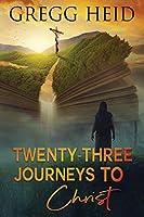 Twenty-Three Journeys to Christ: Collection of Faith Stories