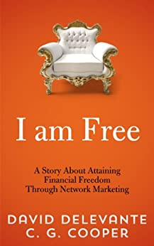 I Am Free - A Story About Attaining Financial Freedom Through Network Marketing (The Mentor Code - A Network Marketing Tale) by [Delevante, David, Cooper, C. G.]