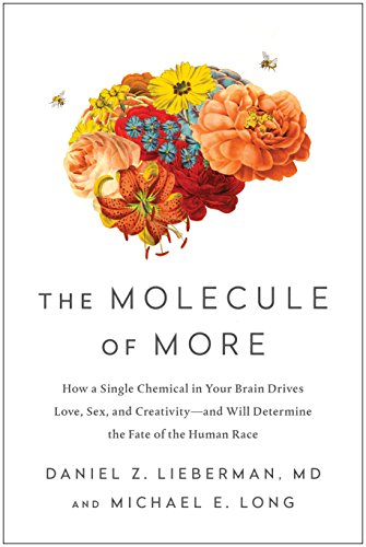 The Molecule of More: How a Single Chemical in Your Brain Drives Love, Sex, and Creativity—and Will Determine the Fate of the Human Race