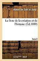 Le Livre de la Création Et de l'Histoire. Tome 2