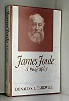 James Joule: A Biography