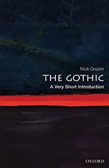 The Gothic: A Very Short Introduction (Very Short Introductions) by [Groom, Nick]