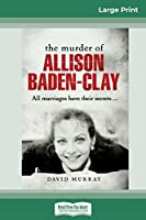 The Murder of Allison Baden-Clay (16pt Large Print Edition)