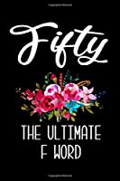 Fifty The Ultimate F Word: 6x9 120 Page Lined Composition Notebook Funny 50th Birthday Gift