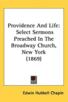 Providence and Life: Select Sermons Preached in the Broadway Church, New York
