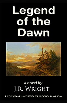 LEGEND of the DAWN [ The Epic Frontier Adventure of a Lifetime ] by [Wright, J.R.]