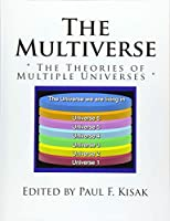 The Multiverse: The Theories of Multiple Universes
