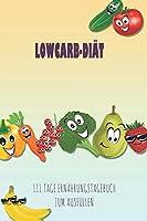 LowCarb-Diaet - 111 Tage Ernaehrungstagebuch zum Ausfuellen: Abnehmtagebuch zum Ausfuellen | Fuer alle Ernaehrungsformen | Motivationssprueche | Habit-Tracker fuer Schlaf und Wasser | Tagebuch