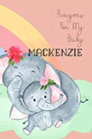 Prayers for My Baby Mackenzie: Personalized Baby Journal for Christian Moms