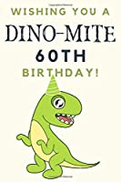 Wishing you A DINO-MITE 60th Birthday: 60th Birthday Gift / Journal / Notebook / Diary / Unique Greeting & Birthday Card Alternative